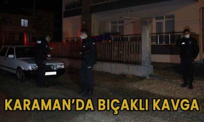 Karaman'da bıçaklı kavga yaşandı