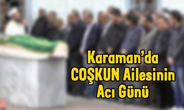 Karaman'da Coşkun ailesinin acı günü