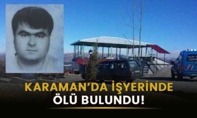 Karaman'da işyerinde ölü bulundu!