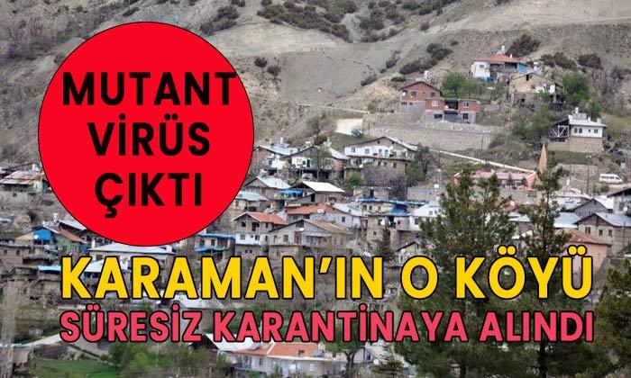 Mutant virüs Karaman'ın köyünü karantinaya aldırdı