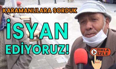 """Karamanlılara sorduk! """"İsyan Ediyoruz"""" dediler"""