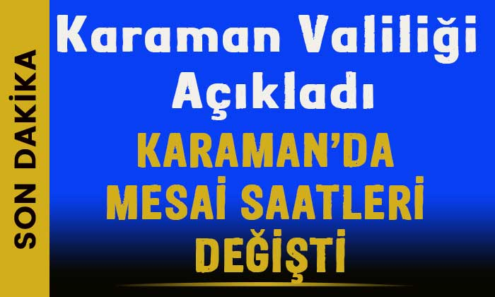 Karaman'da mesai saatleri değişti