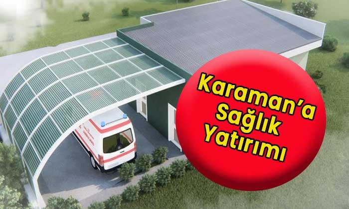 Karaman'a yeni sağlık yatırımı