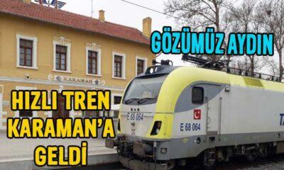 Gözümüz aydın Hızlı Tren Karaman'a geldi