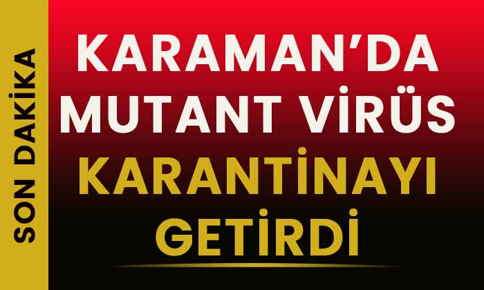 SON DAKİKA Karaman'da köy mutant virüsten karantinaya alındı