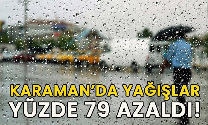 Karaman'da yağışlar yüzde 79 azaldı!