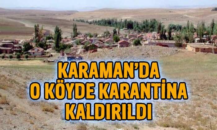 Karaman'da o köyde karantina kaldırıldı