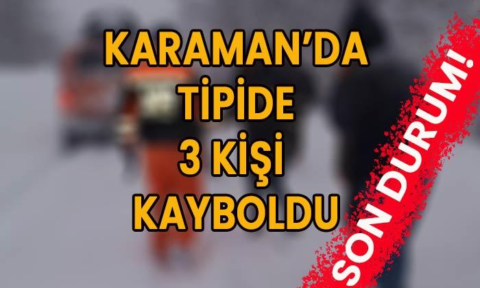 Karaman'da tipide üç kişi kayıp oldu!