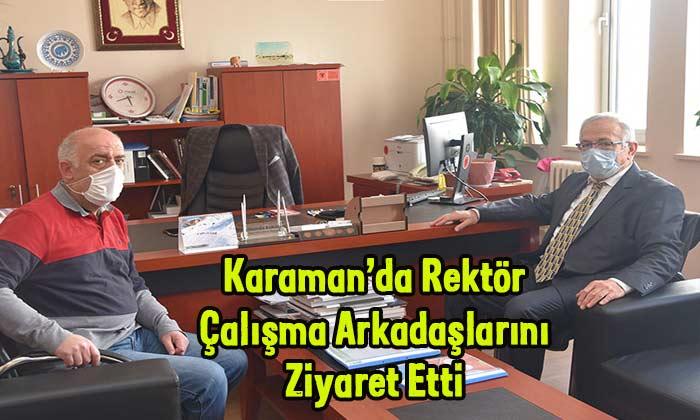 Karaman'ın yeni Rektörü çalışma arkadaşlarını ziyaret etti
