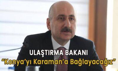 """Ulaştırma Bakanı : """"Konya'yı Karaman'a bağlayacağız"""""""