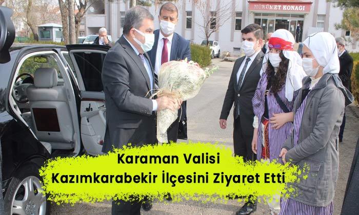 Karaman Valisi Kazımkarabekir ilçesini ziyaret etti