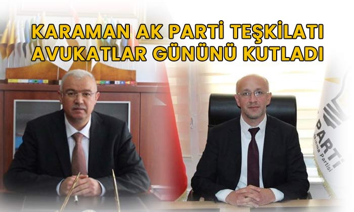 Karaman AK Parti Teşkilatı avukatlar gününü kutladı