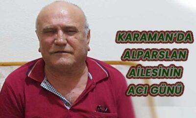 Karaman'da Alparslan ailesinin acı günü