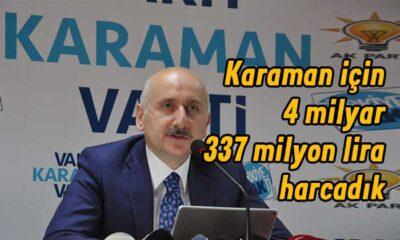 Karaman için 4 milyar 337 milyon harcadık