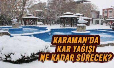 Karaman'da kar yağışı ne kadar sürecek?