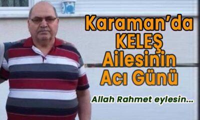 Karaman'da Keleş ailesinin acı günü