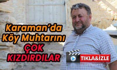 Karaman'da Köy muhtarını çok kızdırdılar