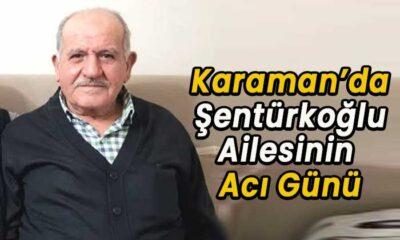 Karaman'da Şentürkoğlu aileisnin acı günü