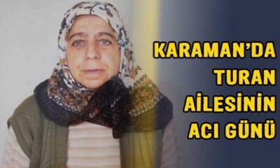 Karaman'da Turan ailesinin acı günü