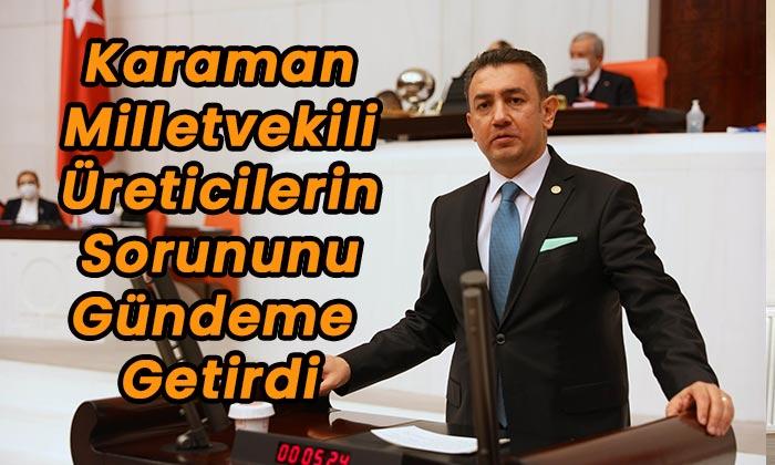 Karaman Milletvekili üreticilerin sorununu gündeme getirdi