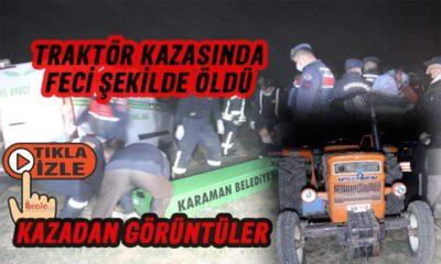 Traktör kazasında feci ölümün yeni görüntüleri
