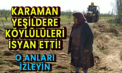 Karaman Yeşildere köylüleri isyan etti!