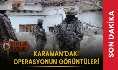 Karaman'daki operasyonun görüntüleri