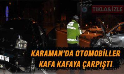 Karaman'da otomobiller kafa kafaya çarpıştı