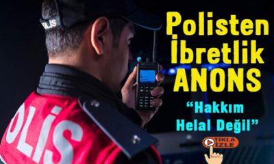 """Polisten ibretlik anons """"hakkımı helal etmiyorum"""""""