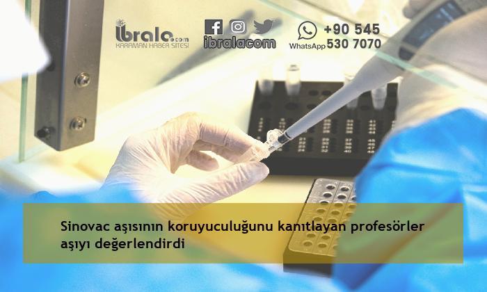 Sinovac aşısının koruyuculuğunu kanıtlayan profesörler aşıyı değerlendirdi