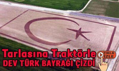 Tarlasına traktörle Türk bayrağı çizdi