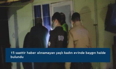 15 saattir haber alınamayan yaşlı kadın evinde baygın halde bulundu