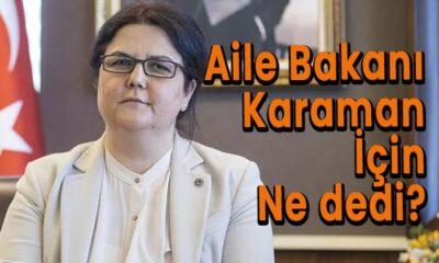 Aile Bakanı Karaman için ne dedi?