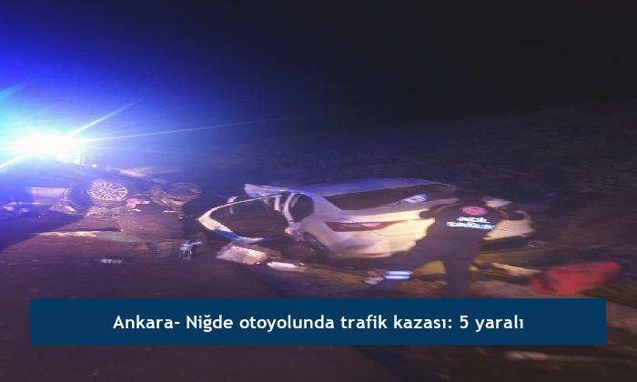 Ankara- Niğde otoyolunda trafik kazası: 5 yaralı