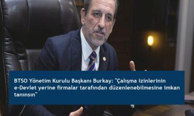 """BTSO Yönetim Kurulu Başkanı Burkay: """"Çalışma izinlerinin e-Devlet yerine firmalar tarafından düzenlenebilmesine imkan tanınsın"""""""