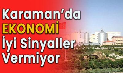 Karaman'da ekonomi iyi sinyaller vermiyor