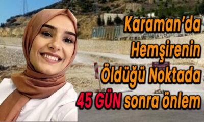 Karaman'da hemşirenin öldüğü noktada 45 gün sonra önlem