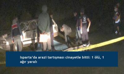 Isparta'da arazi tartışması cinayetle bitti: 1 ölü, 1 ağır yaralı