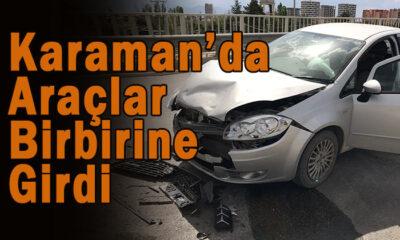 Karaman'da araçlar birbirine girdi