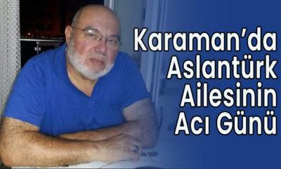 Karaman'da Aslantürk ailesinin acı günü