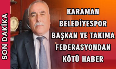SON DAKİKA! Karaman temsilcisine ve Başkan'a kötü haber!