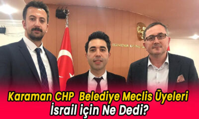 CHP Karaman Belediye Meclis Üyeleri İsrail için ne dedi?