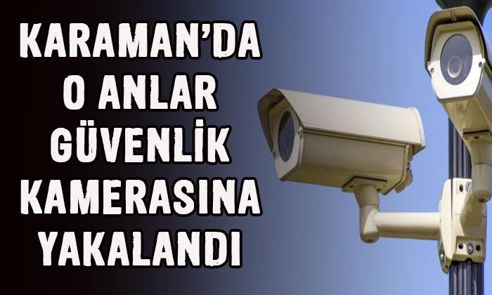 Karaman'da o anlar kameraya yakalandı