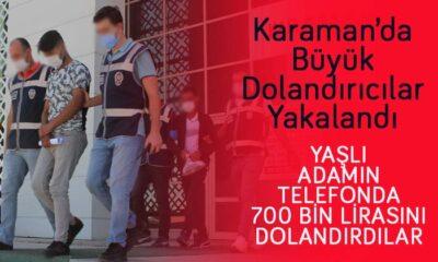 Karaman'da büyük dolandırıcılar yakalandı!