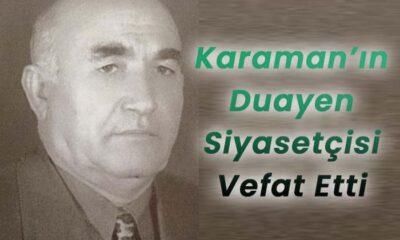 Karaman'ın duayen siyasetçisi vefat etti