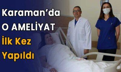 Karaman'da o ameliyat ilk kez yapıldı