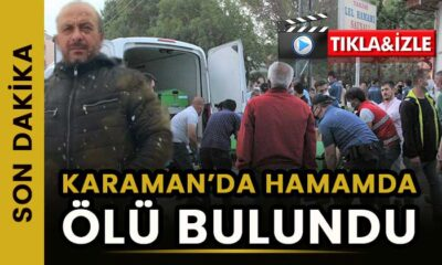 Karaman'da hamamda ölü bulundu!