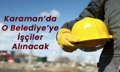 Karaman'da O Belediye'ye işçiler alınacak
