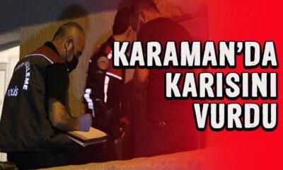 Karaman'da karısını vurdu!