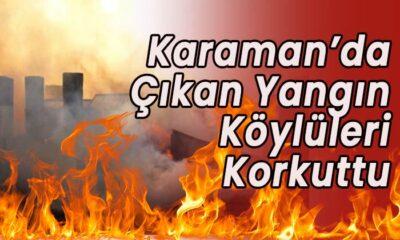 Karaman'da çıkan yangın köylüleri korkuttu